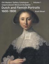 Old Masters' Gallery Catalogues. Szépművészeti Múzeum Budapest. Dutch and Flemish Paintings. Volume 1: Portraits 1600-1800